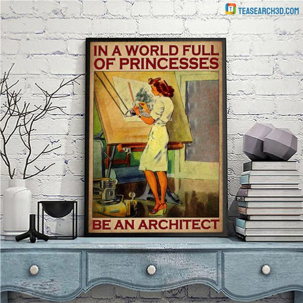 In the world full of princesses be an architect poster