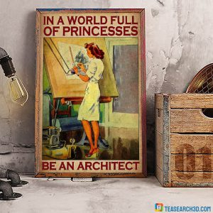 In the world full of princesses be an architect poster A1