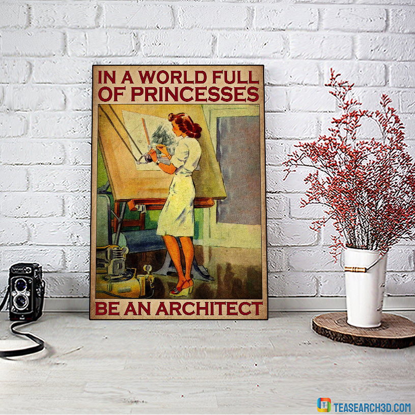 In the world full of princesses be an architect poster A2