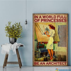 In the world full of princesses be an architect poster A3