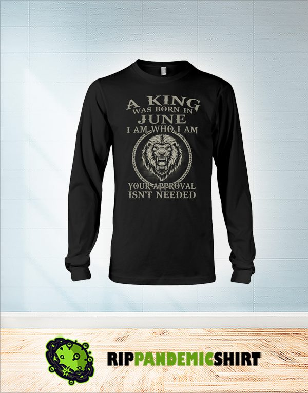 Lion A king was born in june I am who I am long sleeve