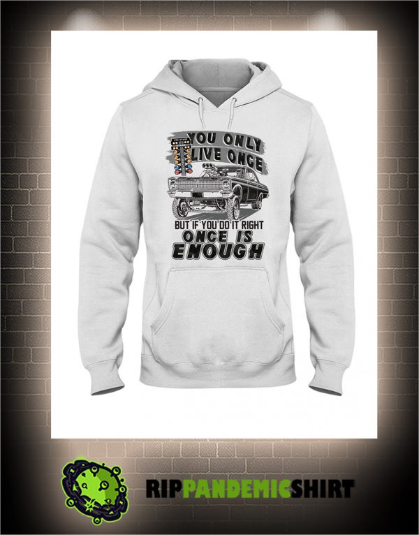 Muscle car you only live once but if you live right once is enough hoodie