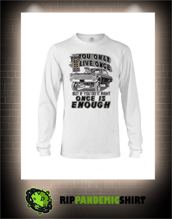 Muscle car you only live once but if you live right once is enough long sleeve