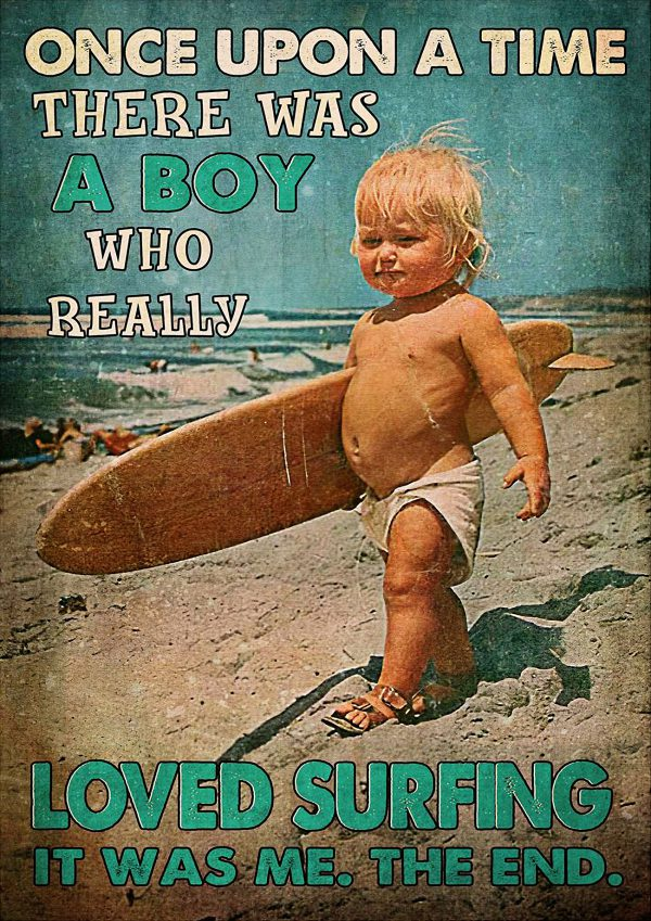 Once upon a time there was a boy who really loved surfing poster