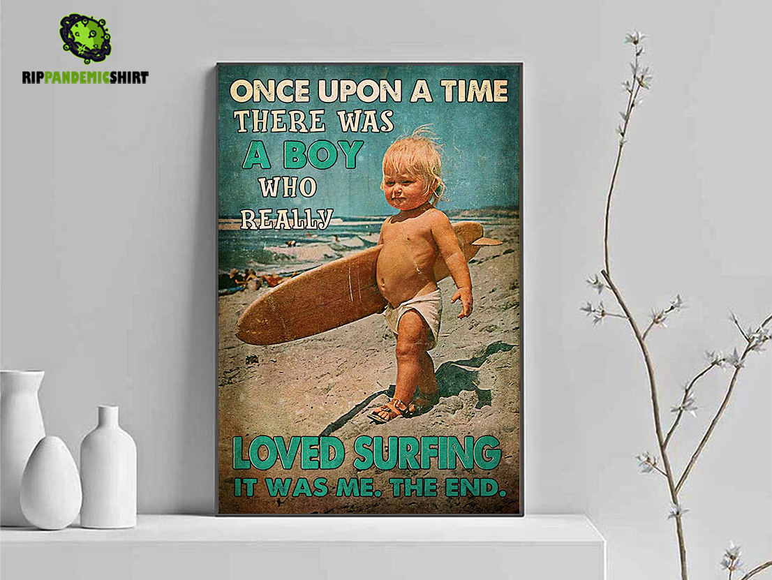 Once upon a time there was a boy who really loved surfing poster A1