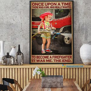 Once upon a time there was a girl who really wanted to become a firefighter poster