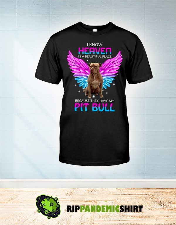 PitBull I Know Heaven is a beautiful place shirt