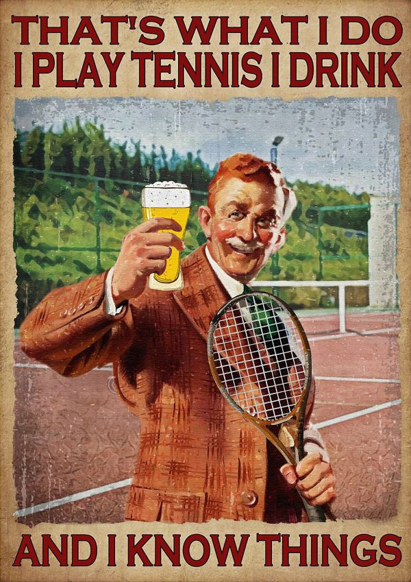 Poster Male that's what I do I play tennis I drink and I know things