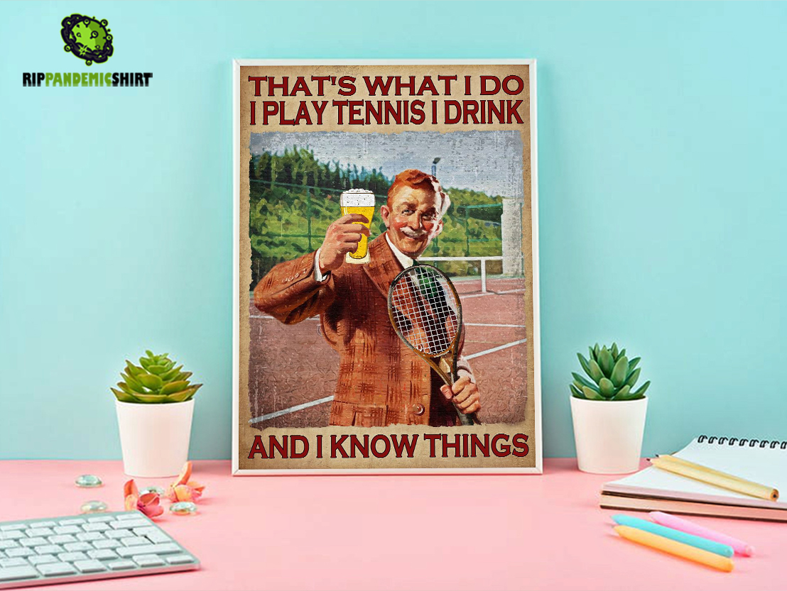 Poster Male that's what I do I play tennis I drink and I know things A1