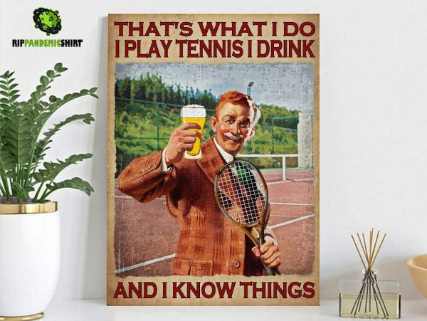 Poster Male that's what I do I play tennis I drink and I know things A2