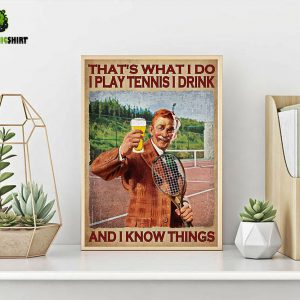 Poster Male that's what I do I play tennis I drink and I know things A3