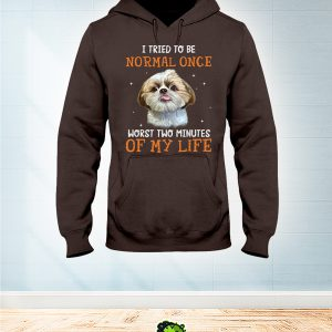 Shih Tzu I Tried To Be Normal Once Worst Two Minutes Of My Life hoodie