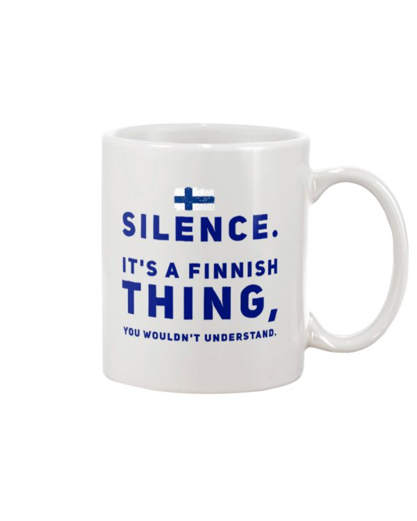 Silence It's A Finnish Thing You Wouldn't Understand Mug