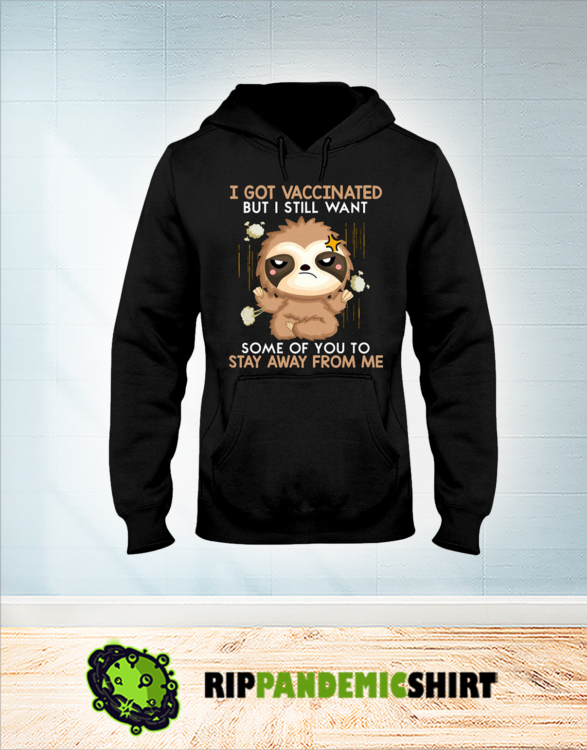 Sloth I got vaccinated but I still want some of you hoodie