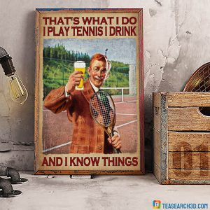 That's what I do I play tennis I drink and I know things poster A3
