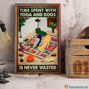 Time spent with yoga and dogs is never wasted poster