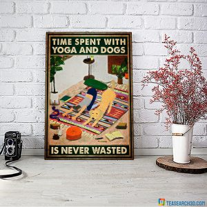 Time spent with yoga and dogs is never wasted poster A1
