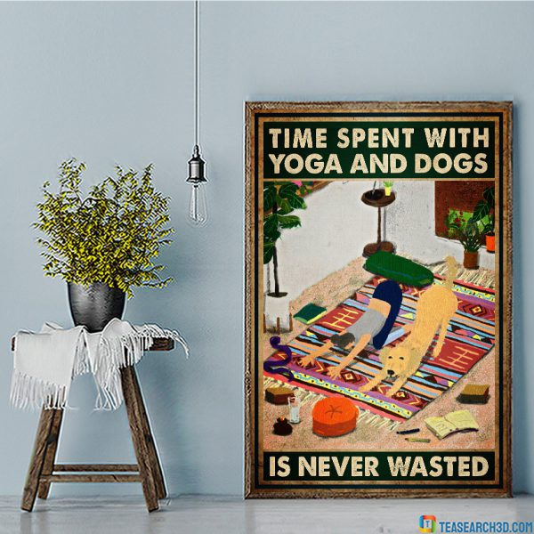 Time spent with yoga and dogs is never wasted poster A2