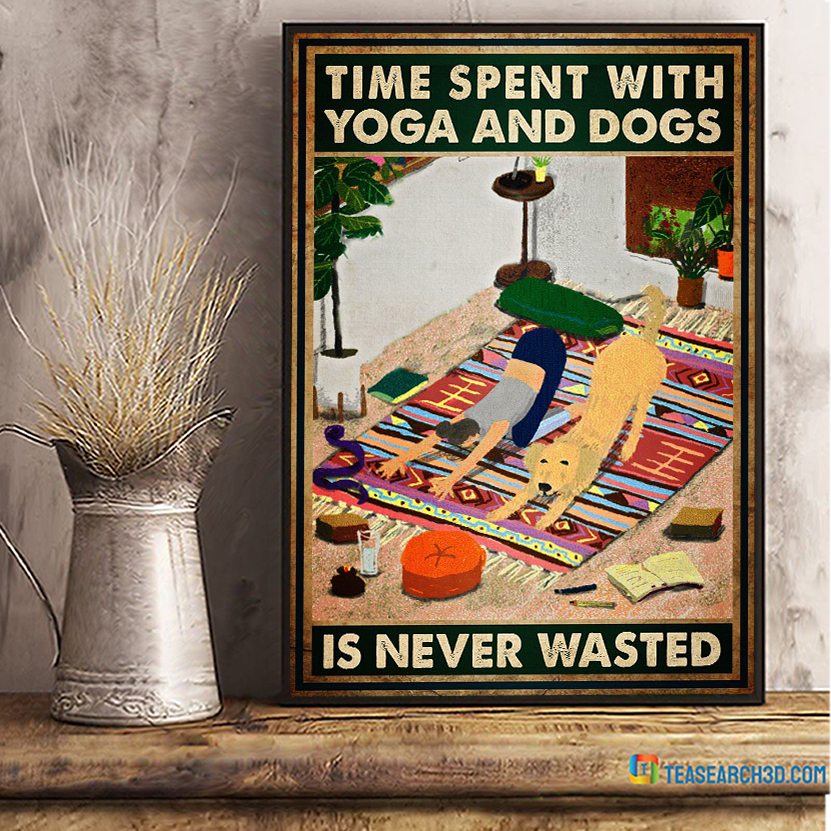 Time spent with yoga and dogs is never wasted poster A3