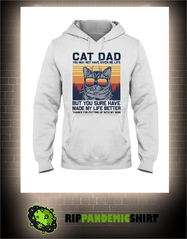 Vintage Cat dad you may not have given me life hoodie