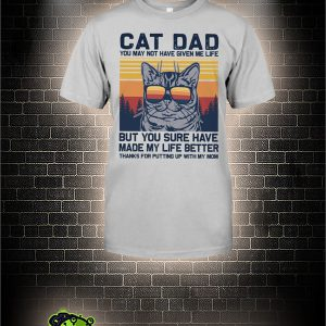 Vintage Cat dad you may not have given me life shirt