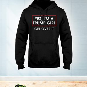 Yes I'm a Trump girl get over it hoodie