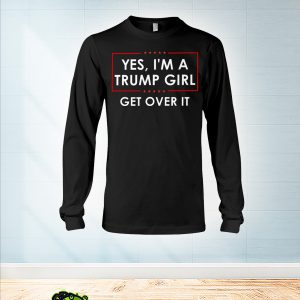 Yes I'm a Trump girl get over it long sleeve