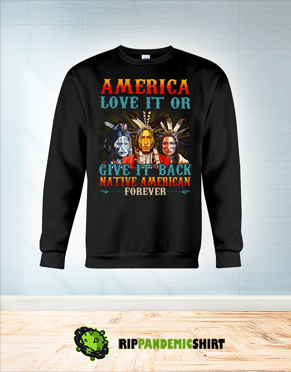 America love it or give it back native american forever sweatshirt