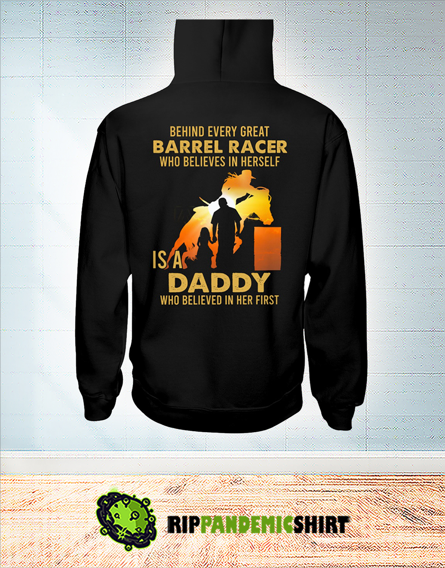 Behind every great barrel racer who believes in herself is a daddy hoodie