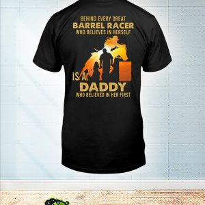 Behind every great barrel racer who believes in herself is a daddy shirt