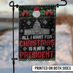 All-I-want-for-christmas-is-a-new-president-garden-flags